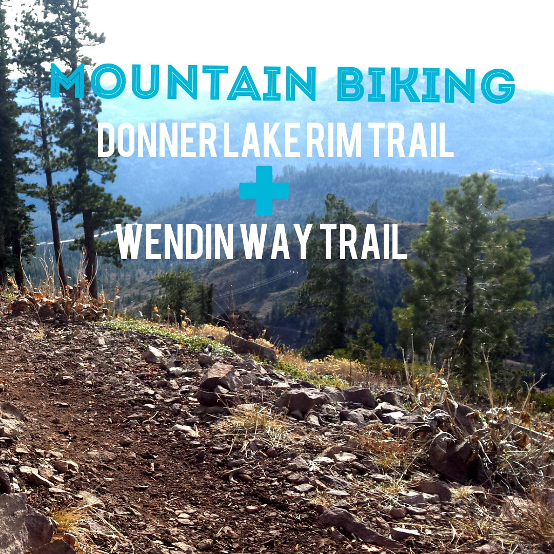 Mountain Biking Donner Lake Rim Trail and Wendin Way Trail